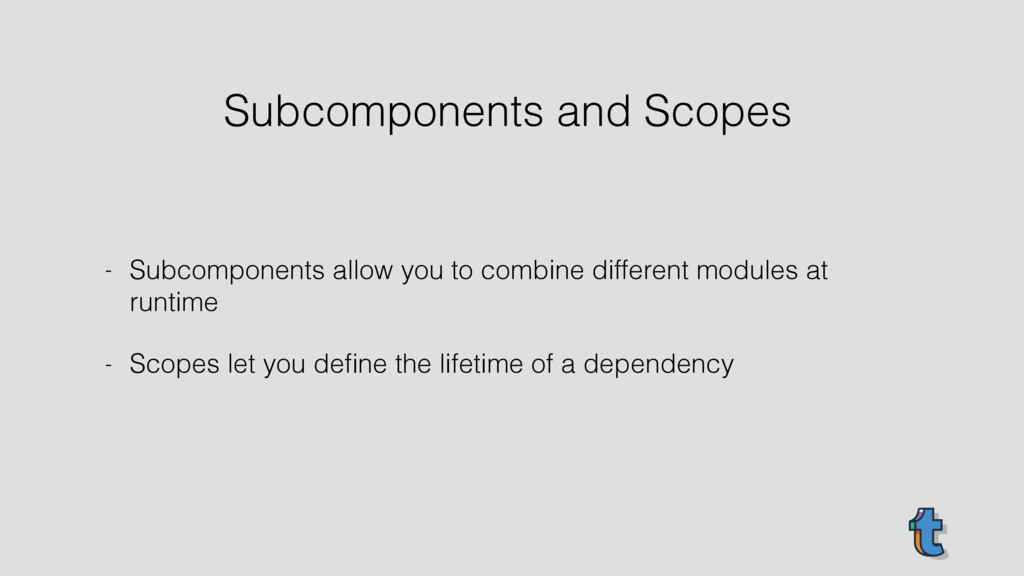 Subcomponents and Scopes - Subcomponents allow ...