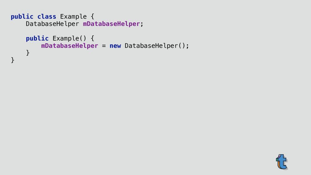 public class Example { DatabaseHelper mDatabas...