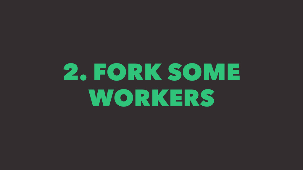 2. FORK SOME WORKERS