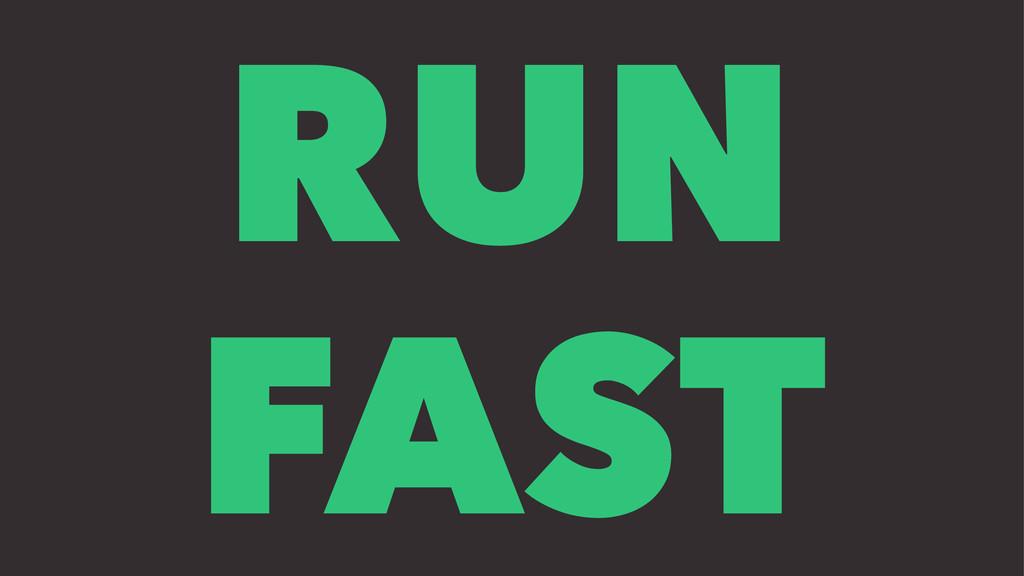 RUN FAST