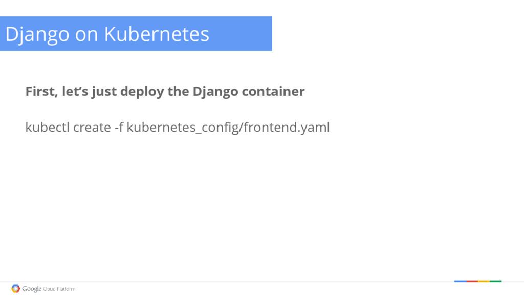 @briandorsey Django on Kubernetes First, let's ...