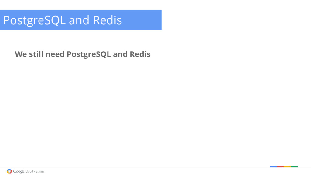 @briandorsey PostgreSQL and Redis We still need...