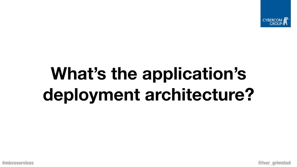 @ivar_grimstad #microservices What's the applic...