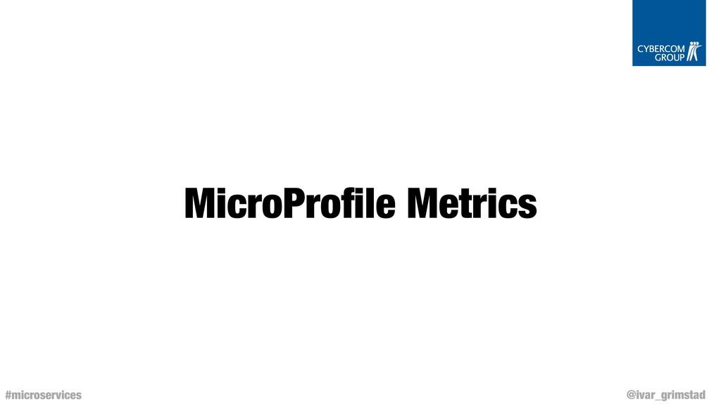 @ivar_grimstad #microservices MicroProfile Metri...