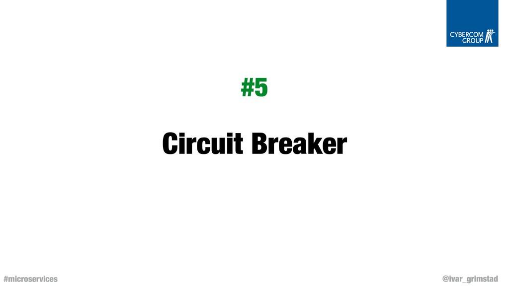 @ivar_grimstad #microservices Circuit Breaker #5