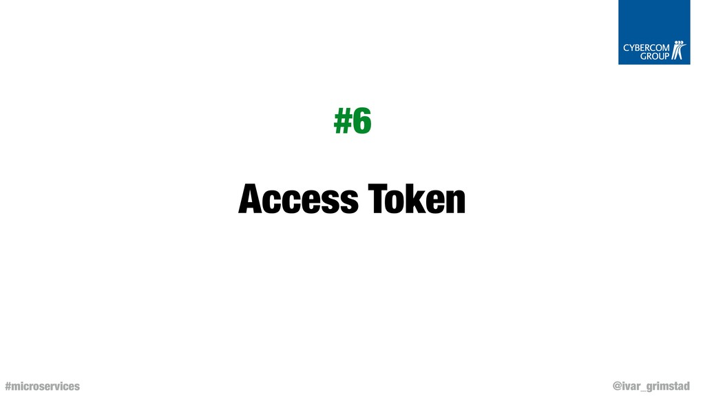 @ivar_grimstad #microservices Access Token #6