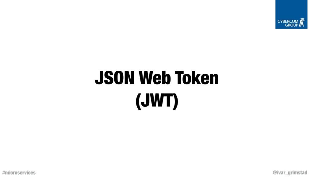 @ivar_grimstad #microservices JSON Web Token (J...