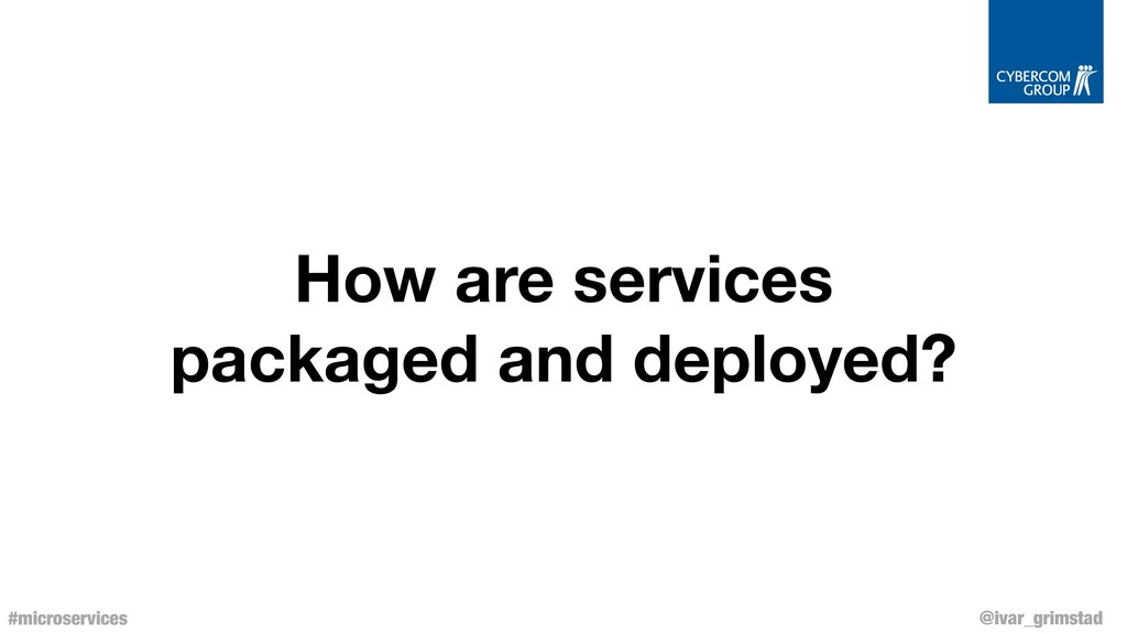 @ivar_grimstad #microservices How are services ...