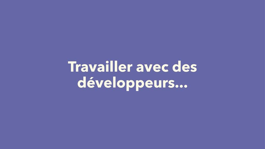 Travailler avec des développeurs...