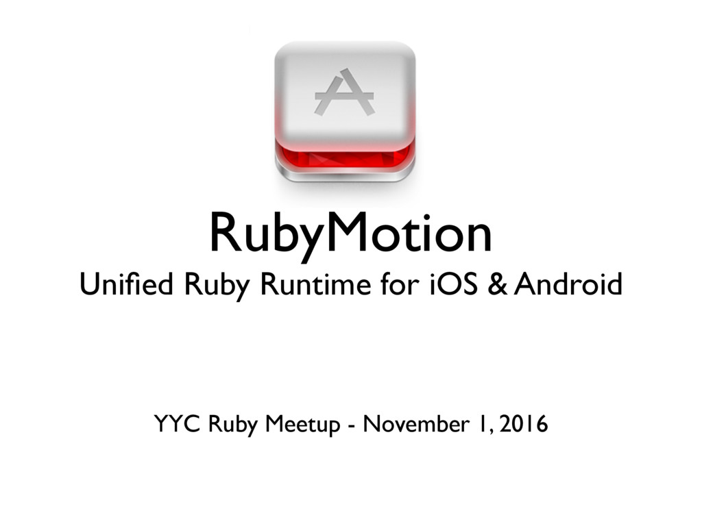 RubyMotion Unified Ruby Runtime for iOS & Androi...