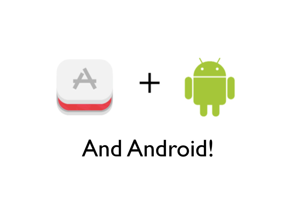 And Android!