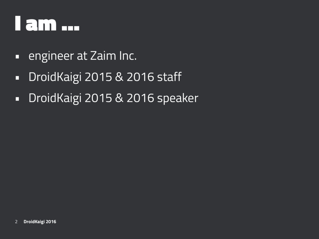 I am ... • engineer at Zaim Inc. • DroidKaigi 2...
