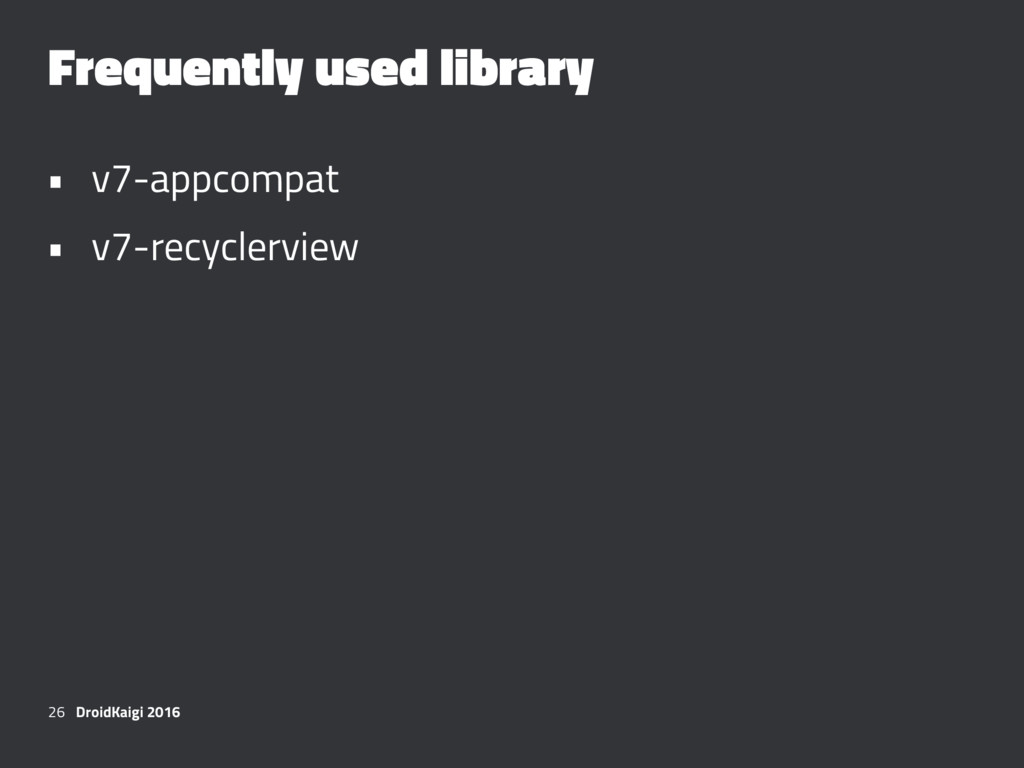 Frequently used library • v7-appcompat • v7-rec...