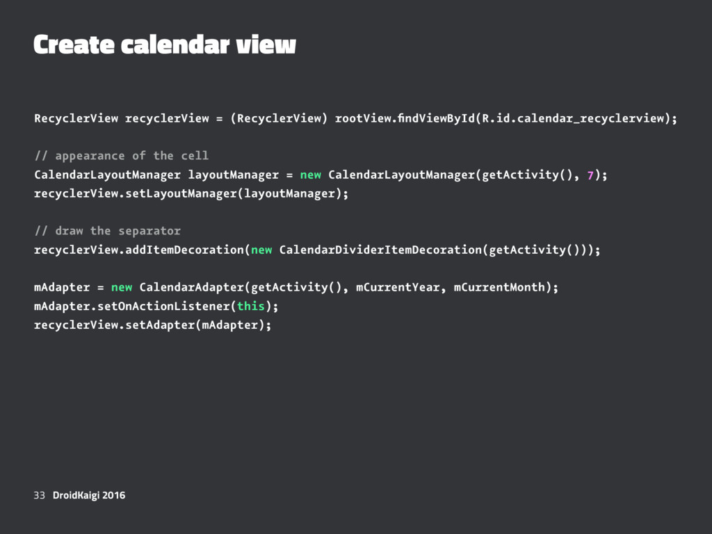 Create calendar view RecyclerView recyclerView ...
