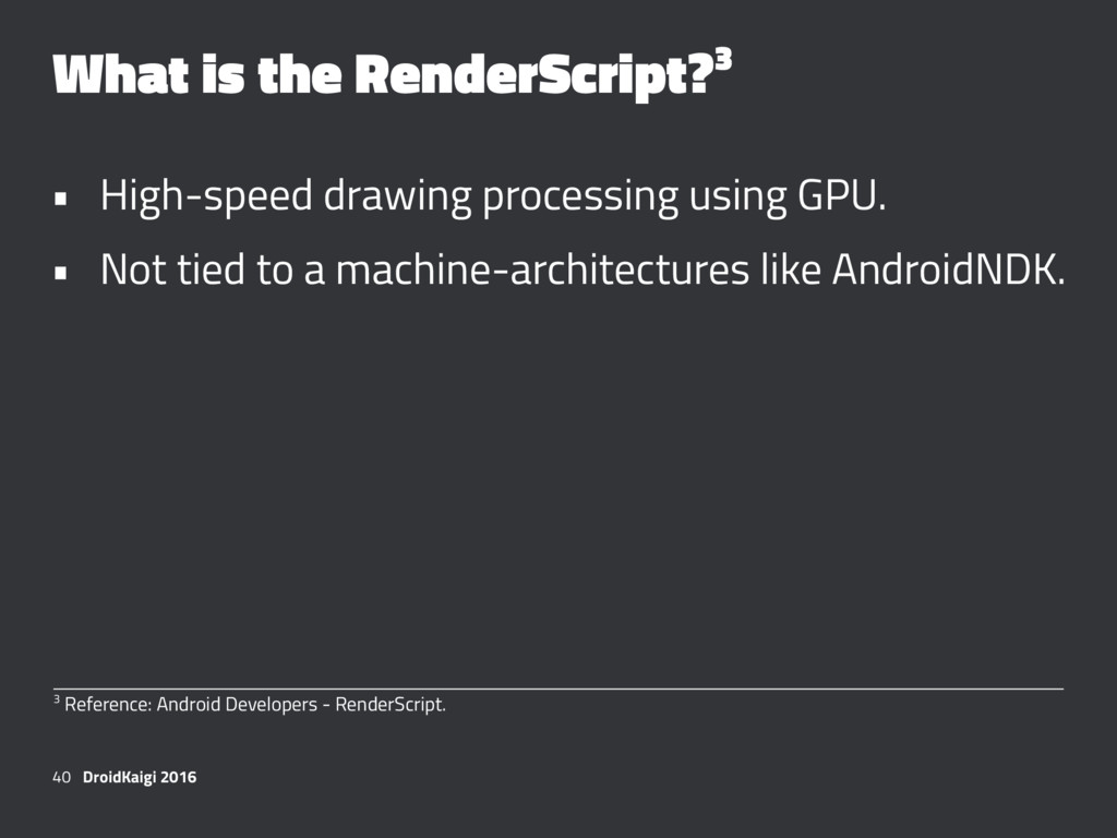What is the RenderScript?3 • High-speed drawing...
