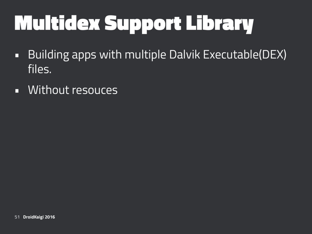 Multidex Support Library • Building apps with m...