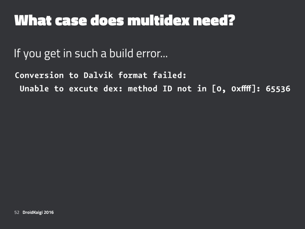 What case does multidex need? If you get in suc...