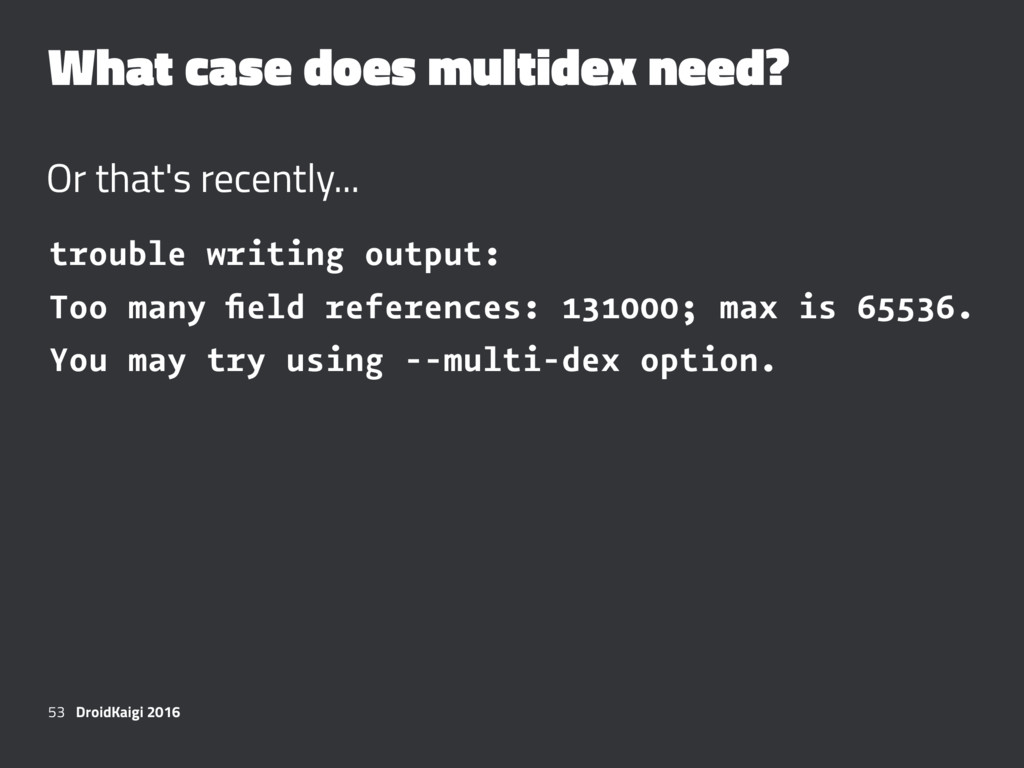 What case does multidex need? Or that's recentl...