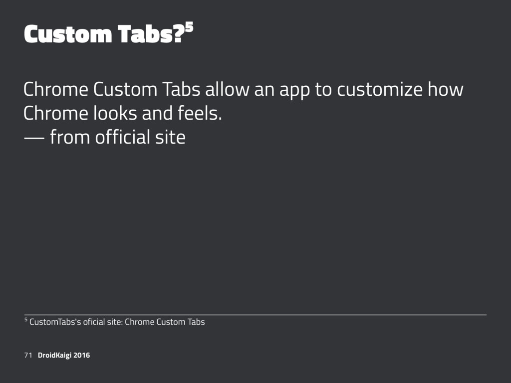 Custom Tabs?5 Chrome Custom Tabs allow an app t...