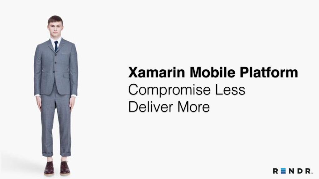 Xamarin Mobile Platform Compromise Less Deliver...