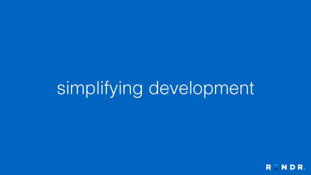 simplifying development