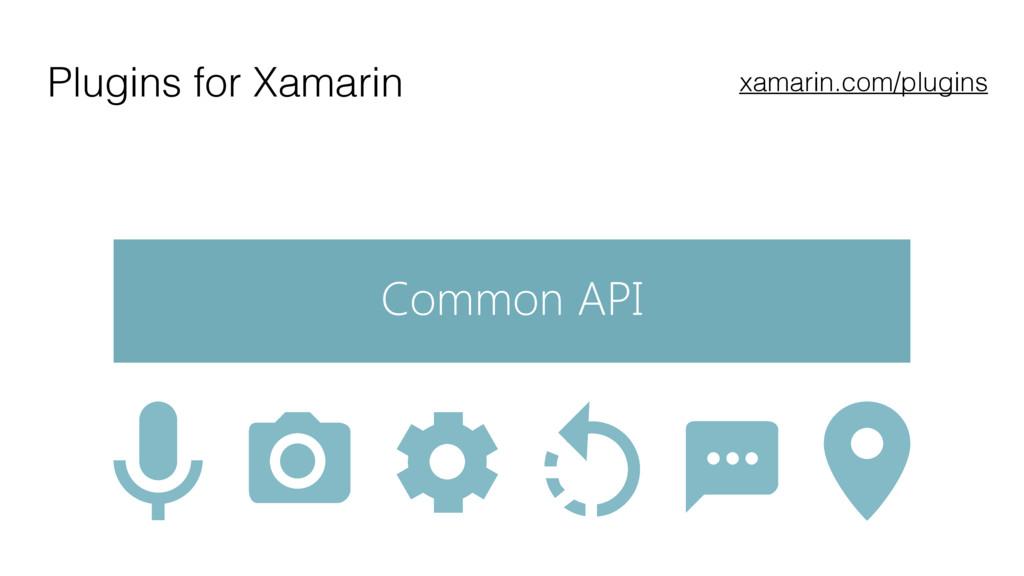Common API Plugins for Xamarin xamarin.com/plug...