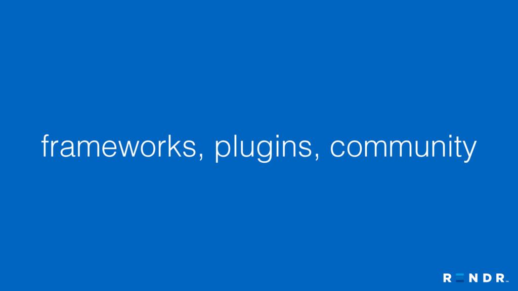 frameworks, plugins, community