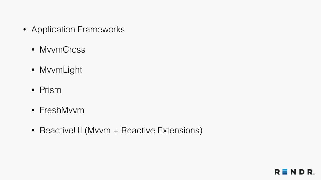 • Application Frameworks • MvvmCross • MvvmLigh...