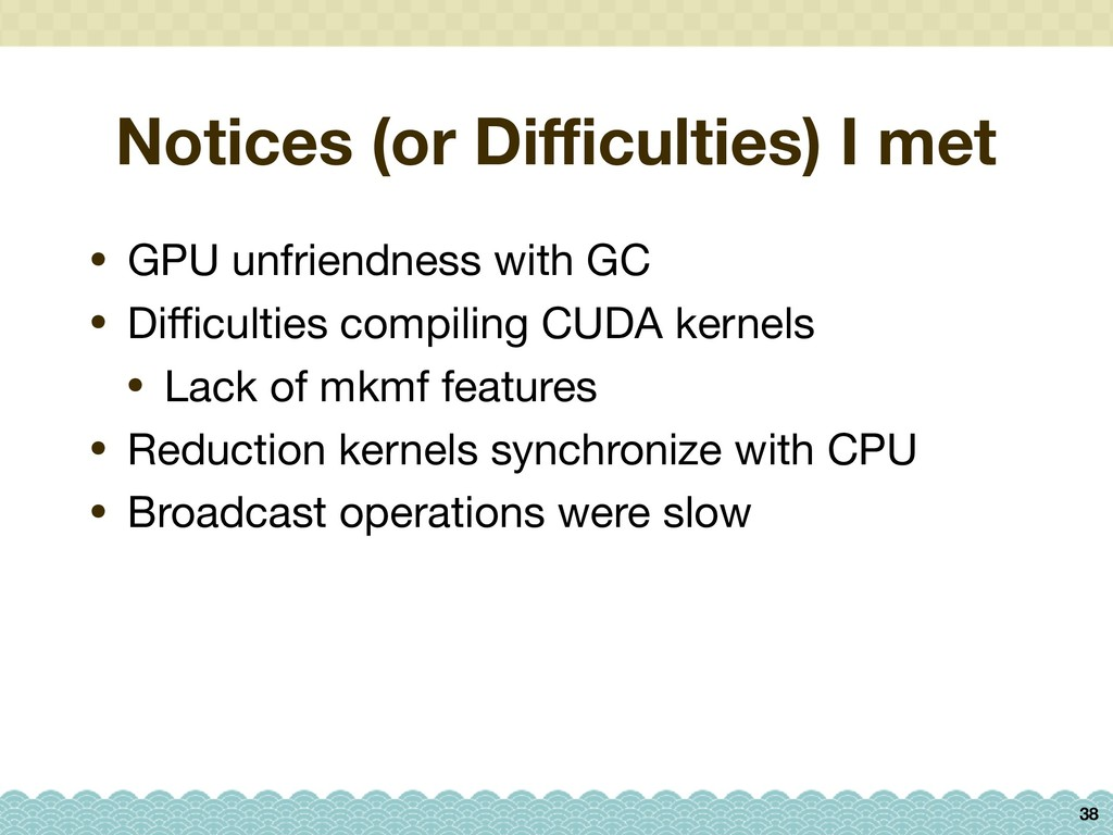 Notices (or Difficulties) I met • GPU unfriendnes...