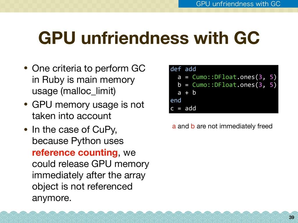 GPU unfriendness with GC • One criteria to perf...