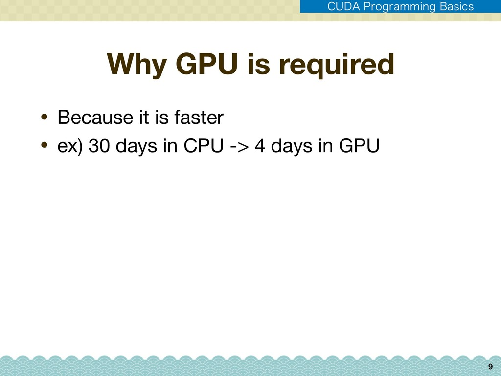 Why GPU is required • Because it is faster  • e...