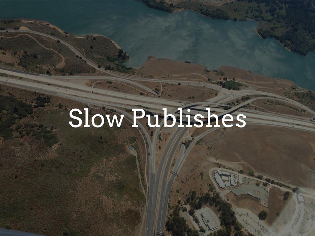 Slow Publishes