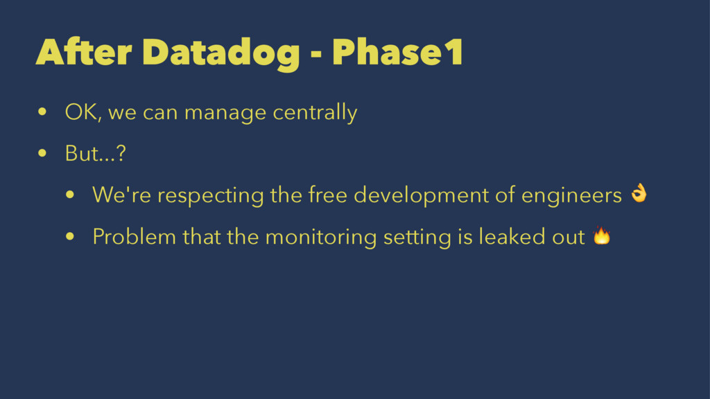 After Datadog - Phase1 • OK, we can manage cent...