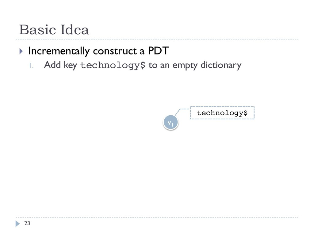 Basic Idea 23 } Incrementally construct a PDT 1...