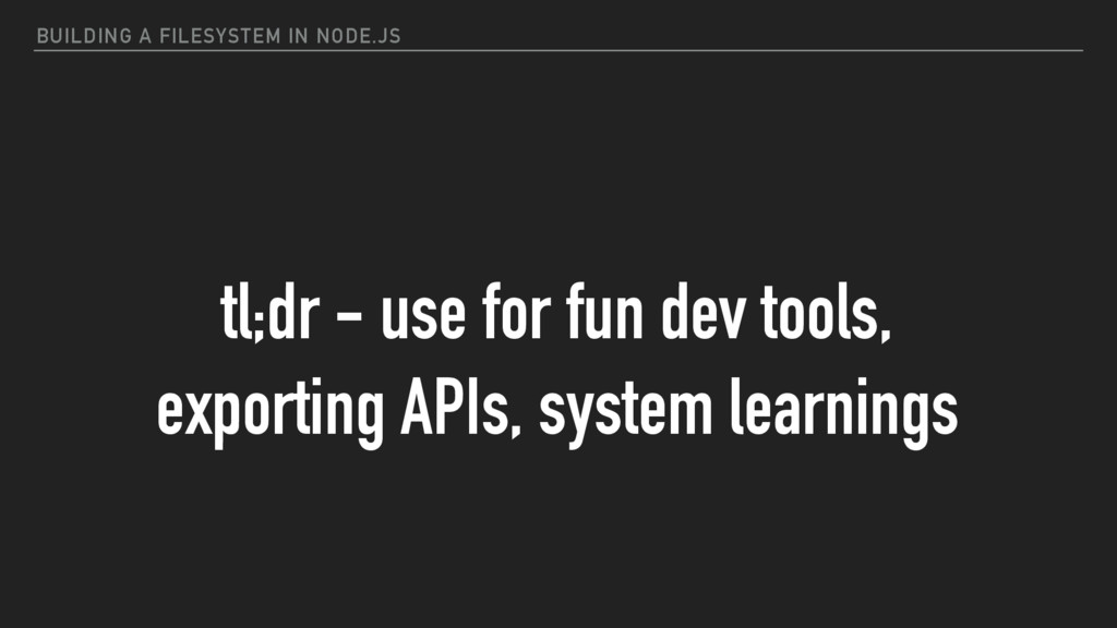 BUILDING A FILESYSTEM IN NODE.JS tl;dr - use fo...