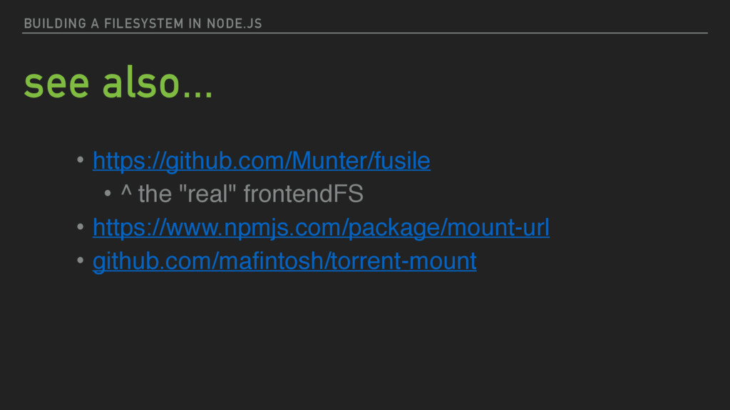 BUILDING A FILESYSTEM IN NODE.JS see also... • ...