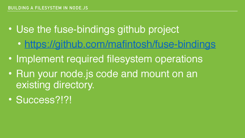 BUILDING A FILESYSTEM IN NODE.JS • Use the fuse...