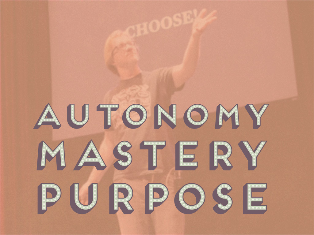 autonomy mastery purpose autonomy mastery purpo...
