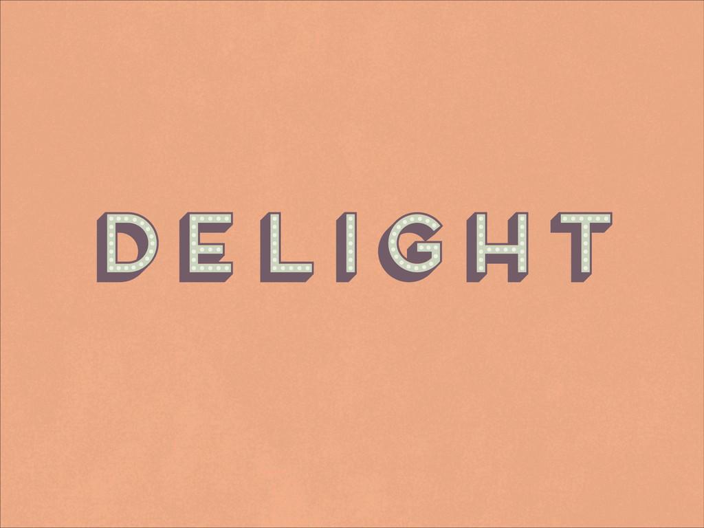 Delight Delight Delight