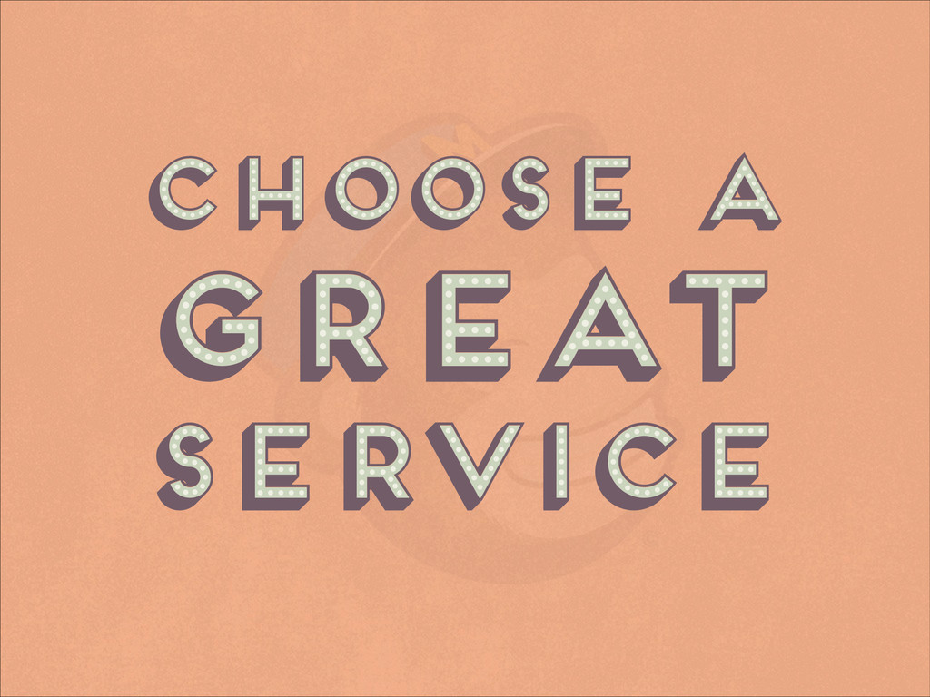 Choose a great service Choose a great service C...