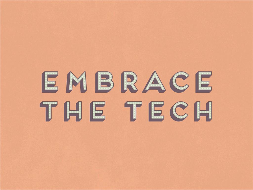 Embrace the tech Embrace the tech Embrace the t...