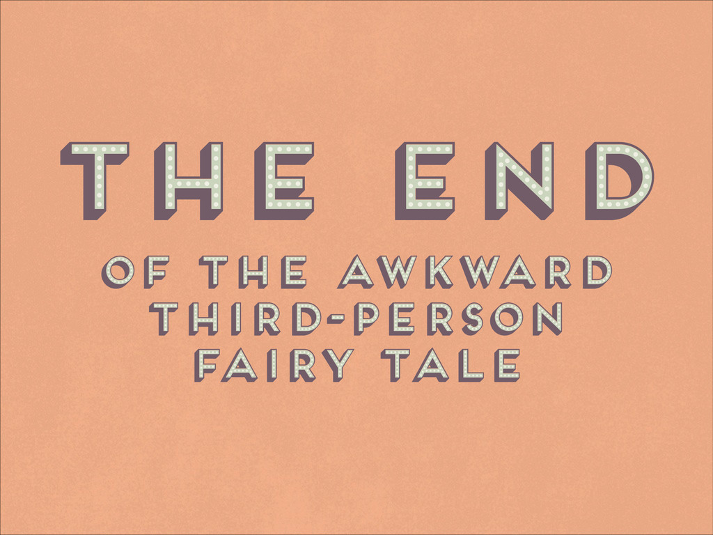 The End of the awkward third-person fairy tale ...