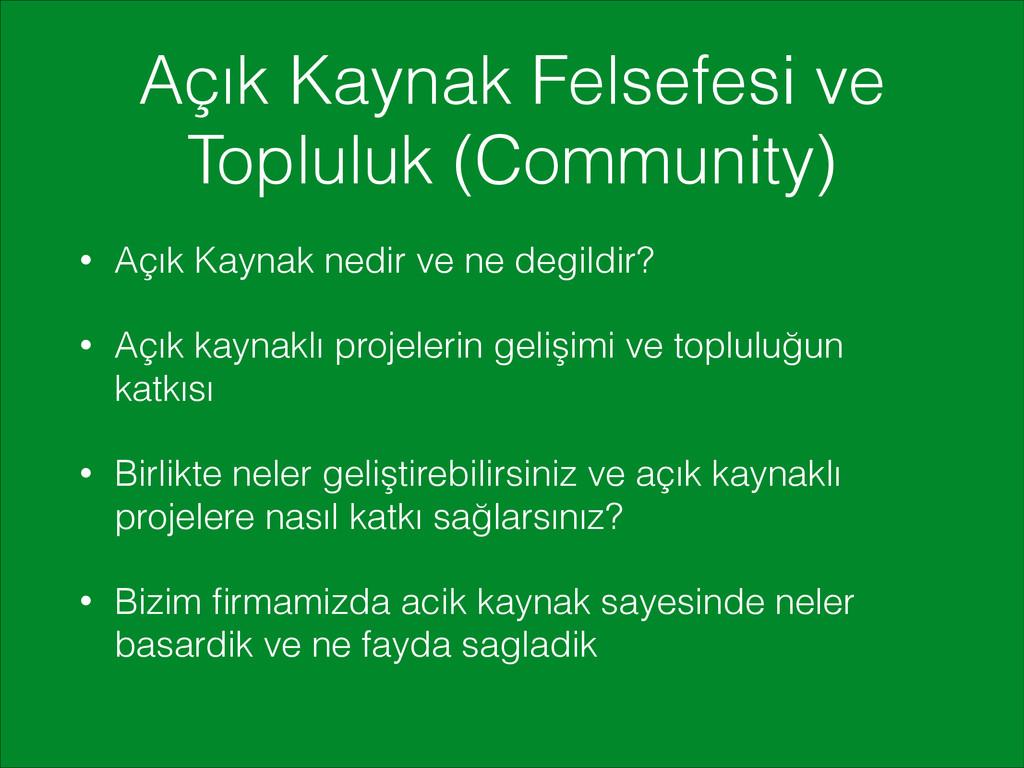 Açık Kaynak Felsefesi ve Topluluk (Community) •...