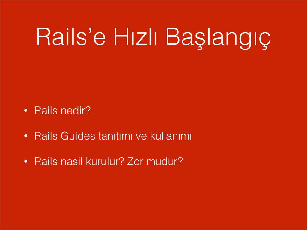 Rails'e Hızlı Başlangıç • Rails nedir? • Rails ...