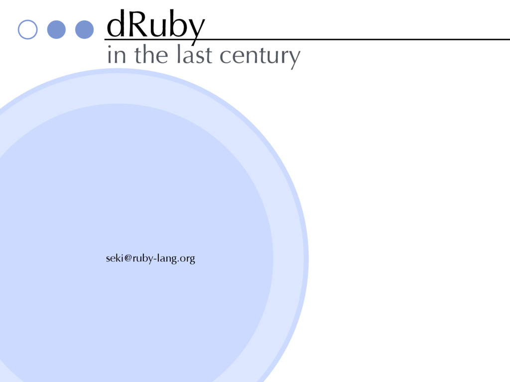 dRuby in the last century seki@ruby-lang.org
