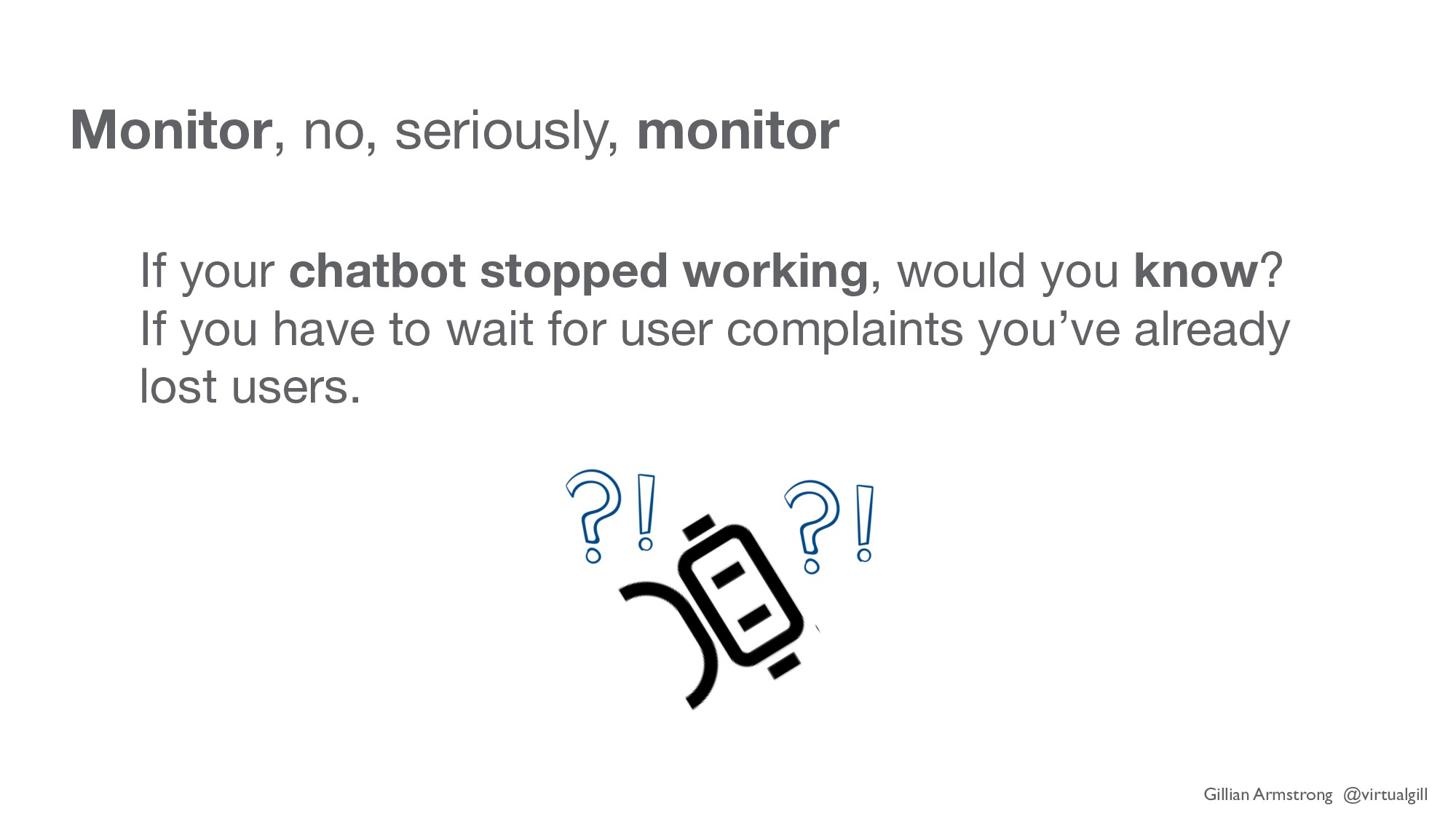 Monitor, no, seriously, monitor If your chatbot...
