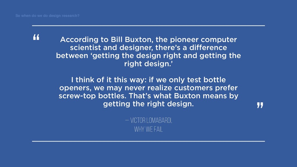 So when do we do design research? According to ...
