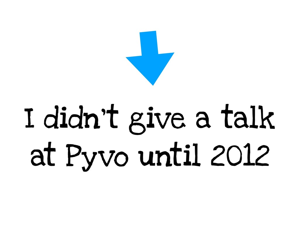 I didn't give a talk at Pyvo until 2012
