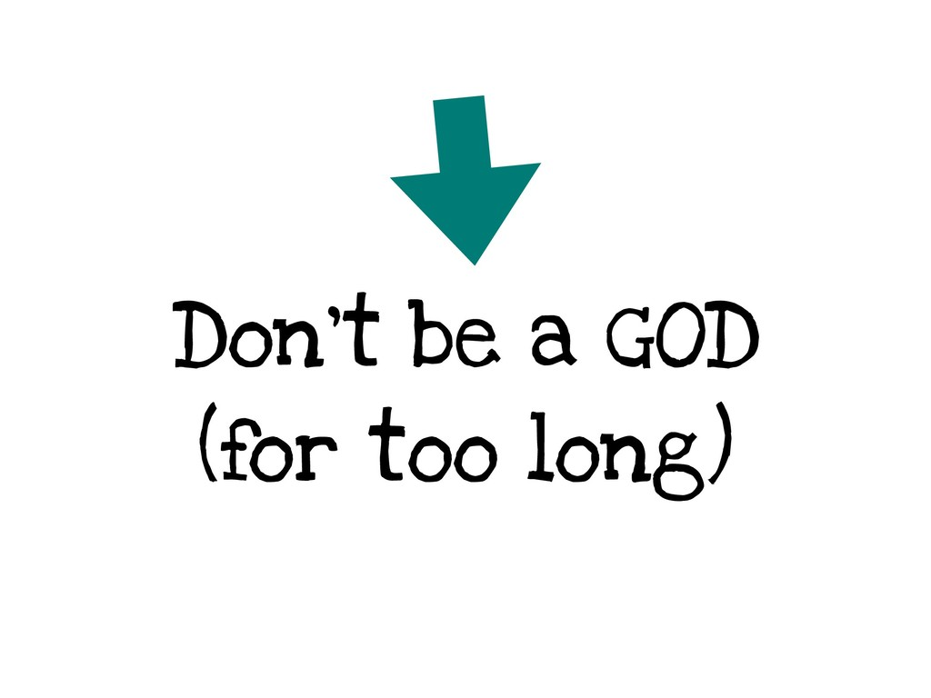 Don't be a GOD (for too long)