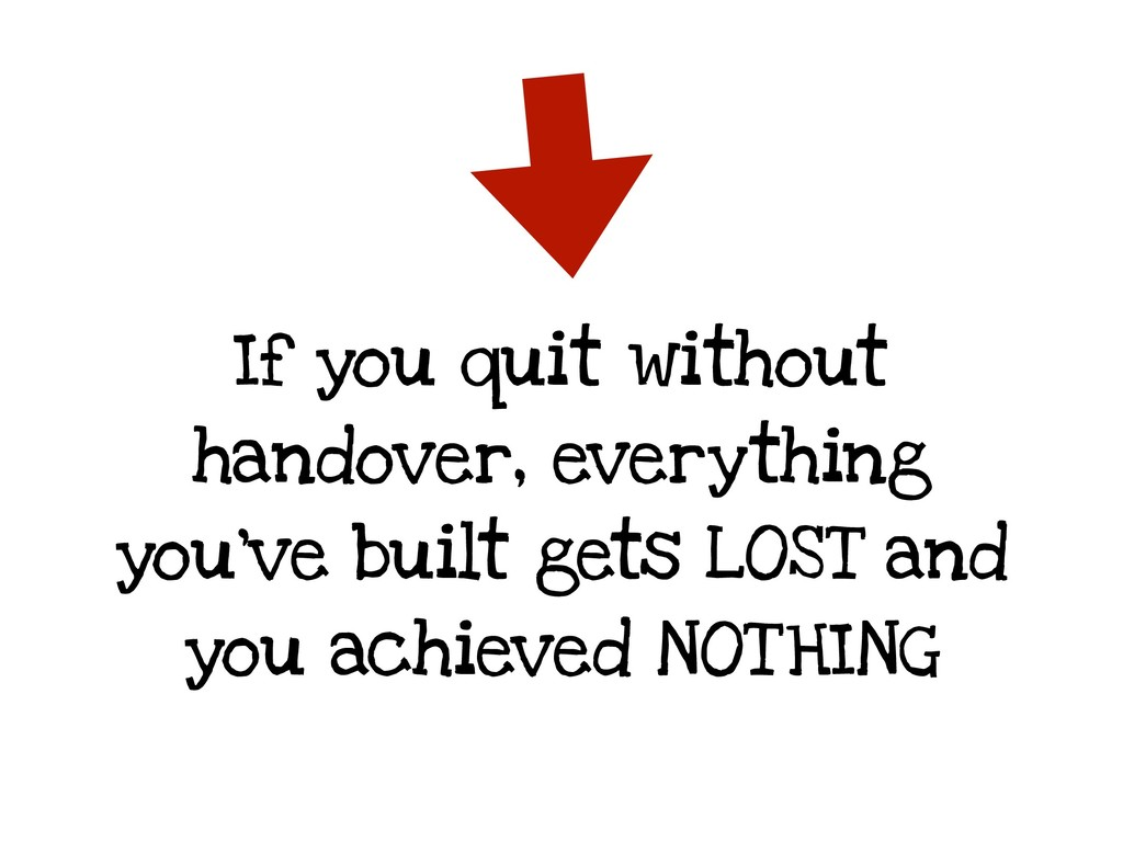 If you quit without handover, everything you've...